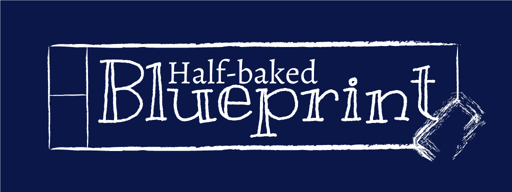 Half-baked Blueprint